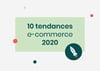Infographie : les 10 tendances e-commerce 2020